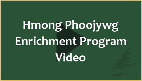 Open the page to view the Hmong Phoojywg Enrichment Program video